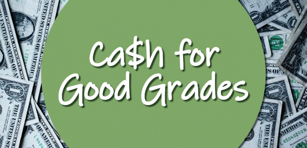 Cash for Good Grades over Image of $1 bills spread on table