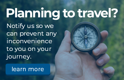 Planning to travel? Notify us so we can prevent any inconvenience to you on your journey. Click to learn more.